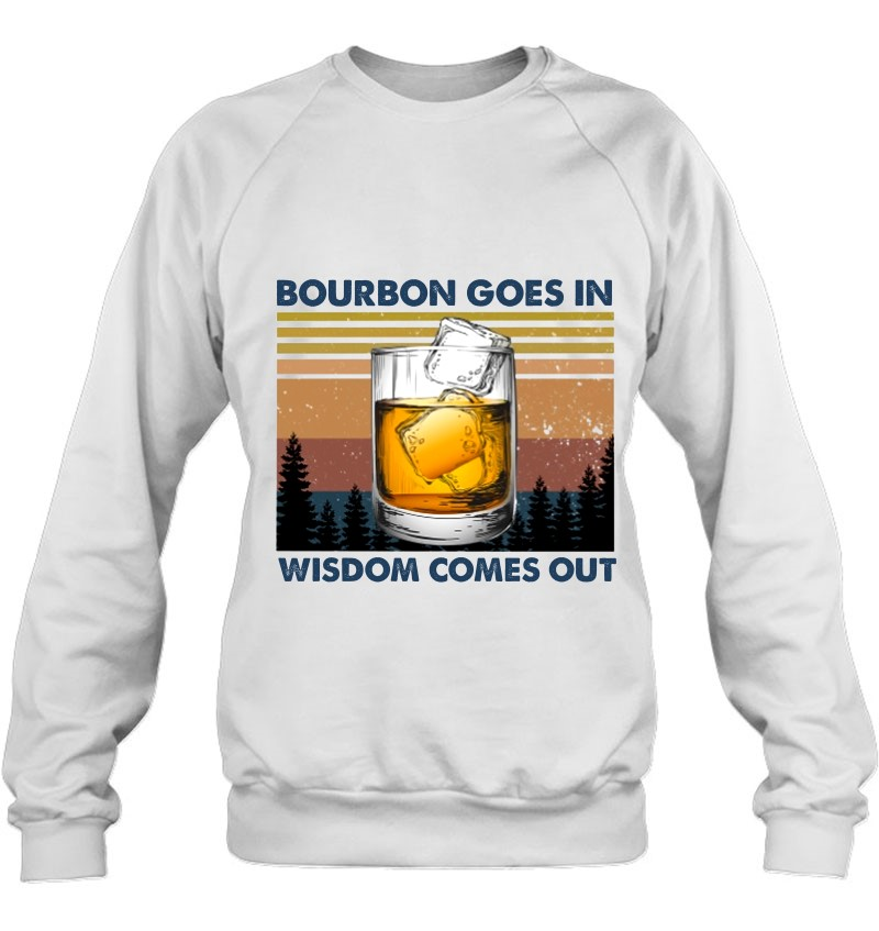 Bourbon Goes In Wisdom Comes Out