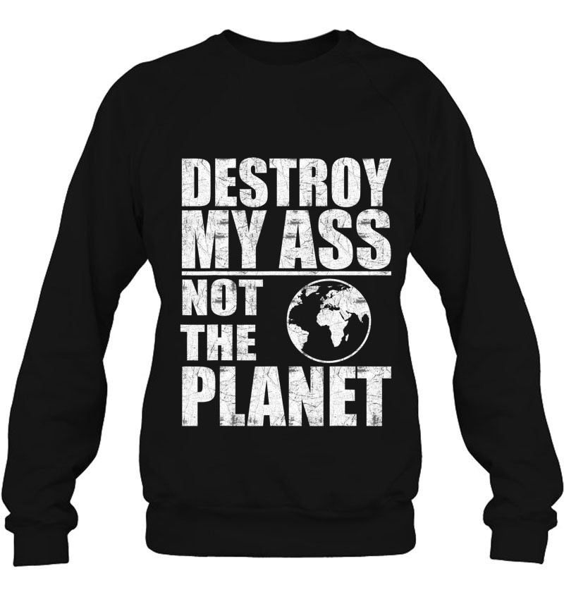 Destroy My Ass Not The Planet Funny Bottom Sayings Lgbtq