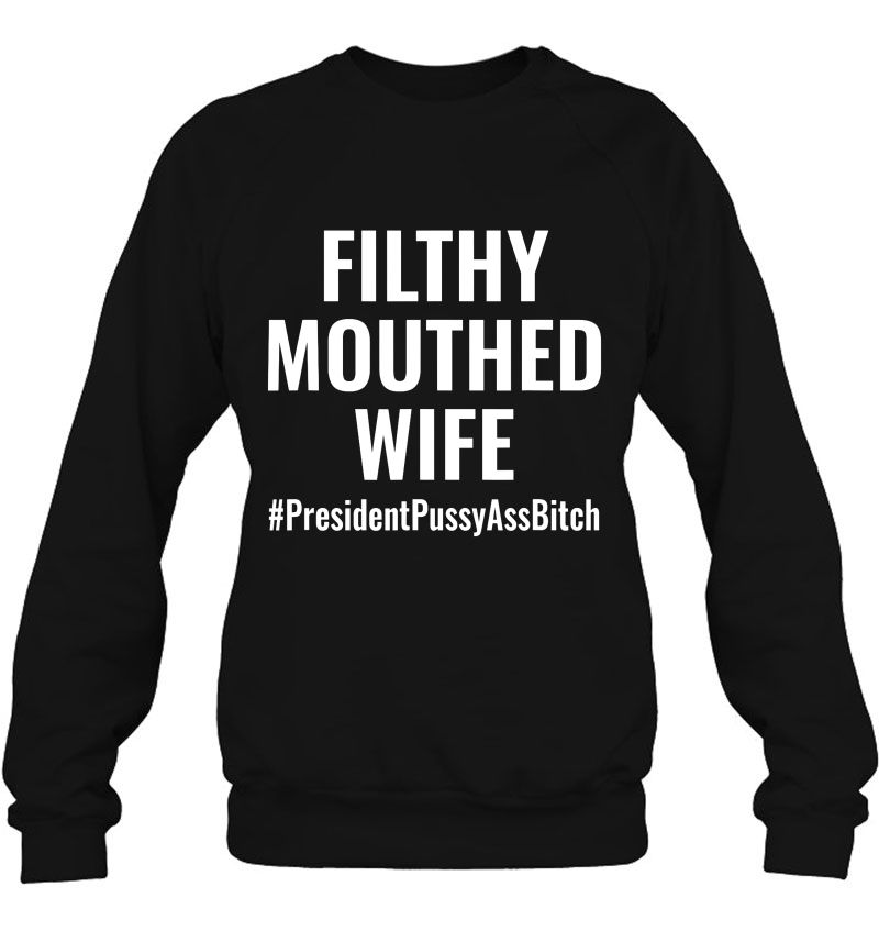 Filthy Mouthed Wife #PresidentPussyAssBitch