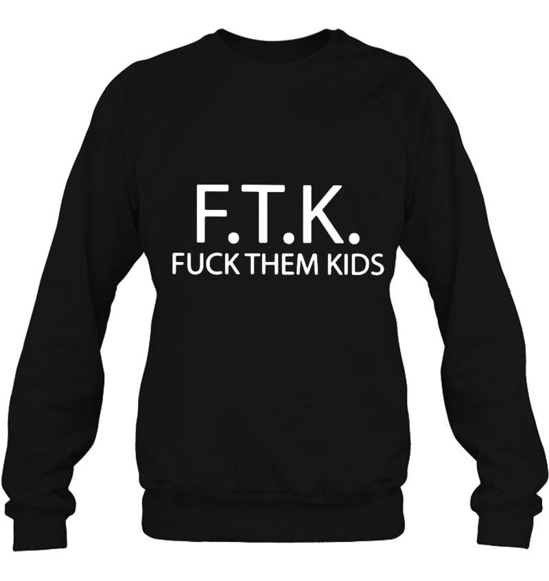 Ftk Fuck Them Kids