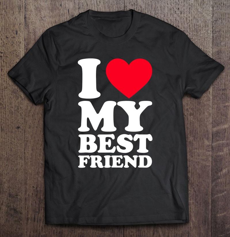 I Love My Best Friend Shirt I Heart My Best Friend Shirt Bff