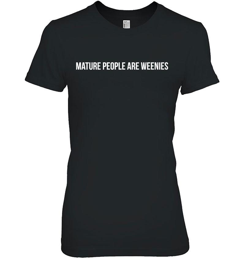 Mature People Are Weenies