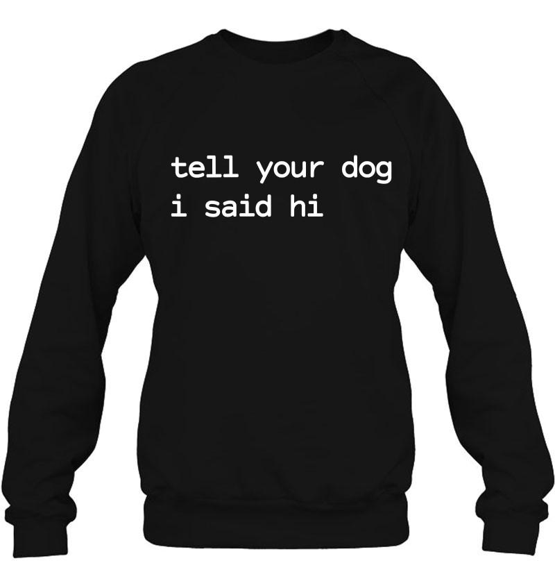 Womens Tell Your Dog I Said Hi